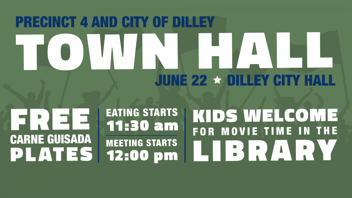 EVENT: Dilley/Precinct 4 Town Hall – June 22